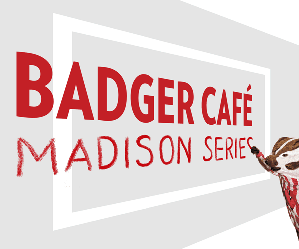 Badger Cafe Madison Series